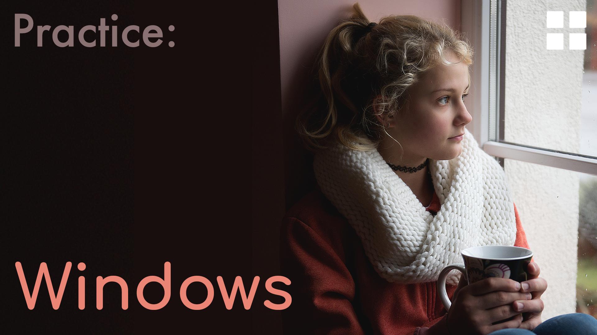 Practice: Windows